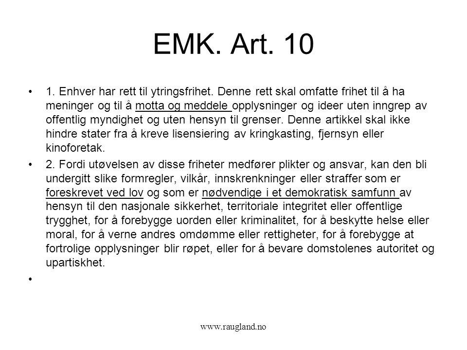 EMK. Art. 10 •1. Enhver har rett til ytringsfrihet. Denne rett skal omfatte frihet til å ha meninger og til å motta og meddele opplysninger og ideer u