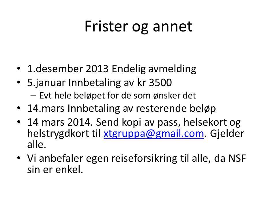 Frister og annet • 1.desember 2013 Endelig avmelding • 5.januar Innbetaling av kr 3500 – Evt hele beløpet for de som ønsker det • 14.mars Innbetaling