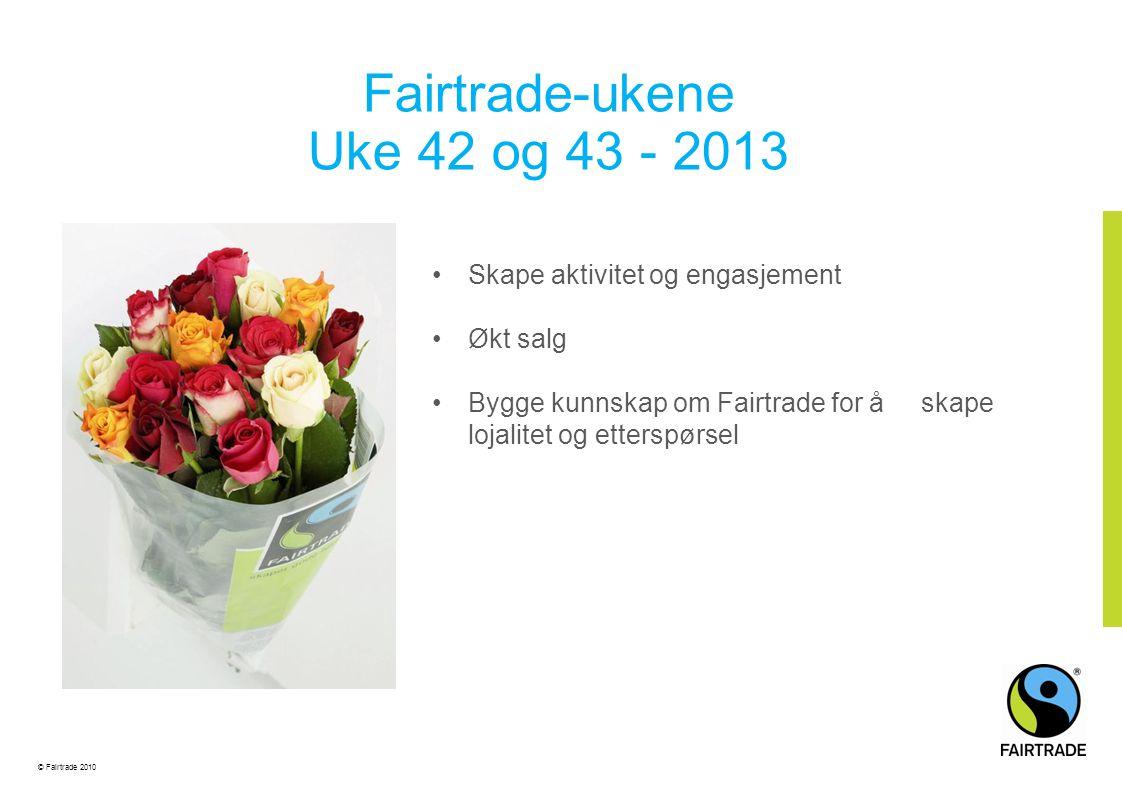Fairtrade-ukene Uke 42 og 43 - 2013 •Skape aktivitet og engasjement •Økt salg •Bygge kunnskap om Fairtrade for å skape lojalitet og etterspørsel