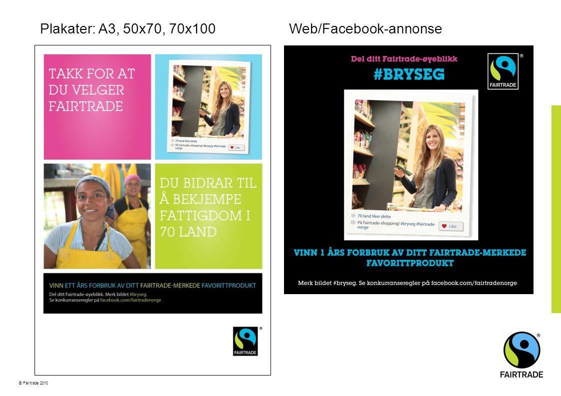 © Fairtrade 2010 Plakater: A3, 50x70, 70x100Web/Facebook-annonse