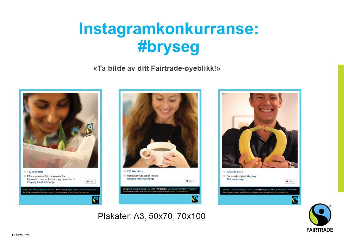 © Fairtrade 2010 Instagramkonkurranse: #bryseg «Ta bilde av ditt Fairtrade-øyeblikk!» Plakater: A3, 50x70, 70x100