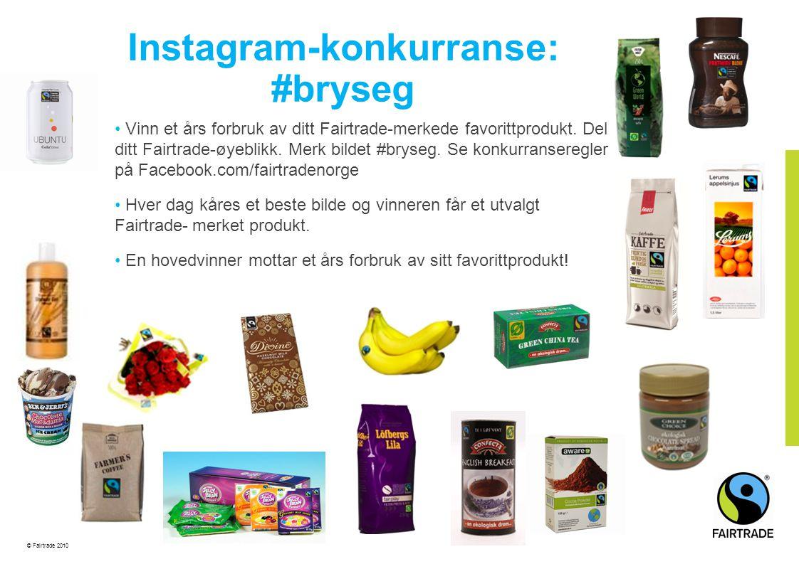 © Fairtrade 2010 •Spre konkurransebudskap i sosiale medier (Facebook, Instagram, Twitter, nyhetsbrev, eDM og egne nettsider) •Facebook-annonser •Engasjere opinionsledere og andre instagram-brukere med mange følgere.