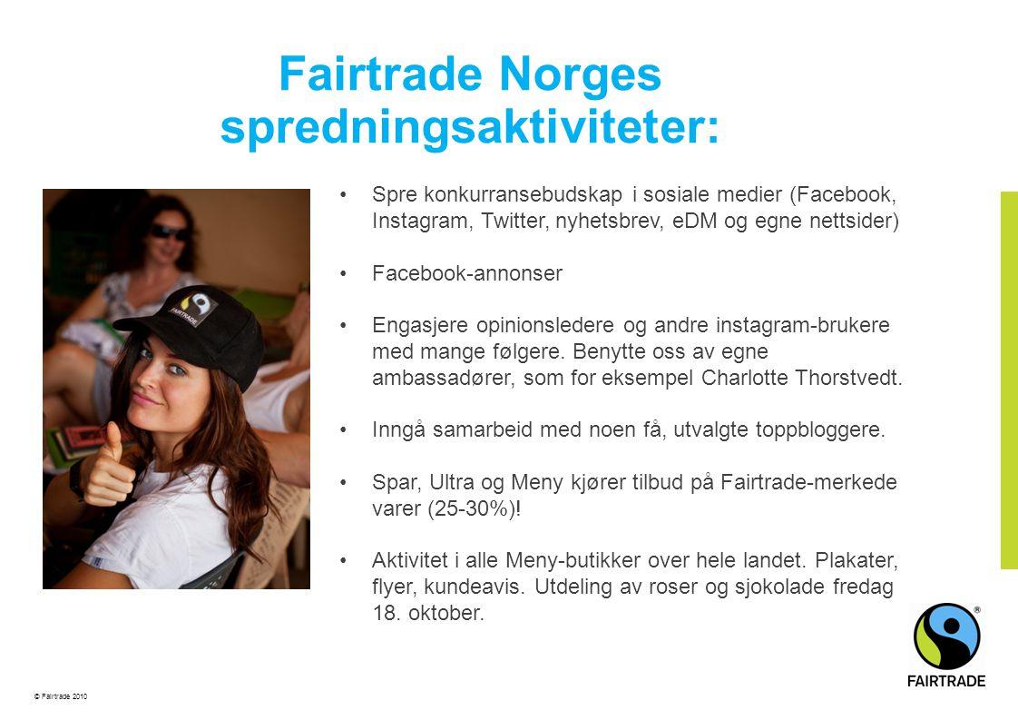 © Fairtrade 2010 •Spre konkurransebudskap i sosiale medier (Facebook, Instagram, Twitter, nyhetsbrev, eDM og egne nettsider) •Facebook-annonser •Engas