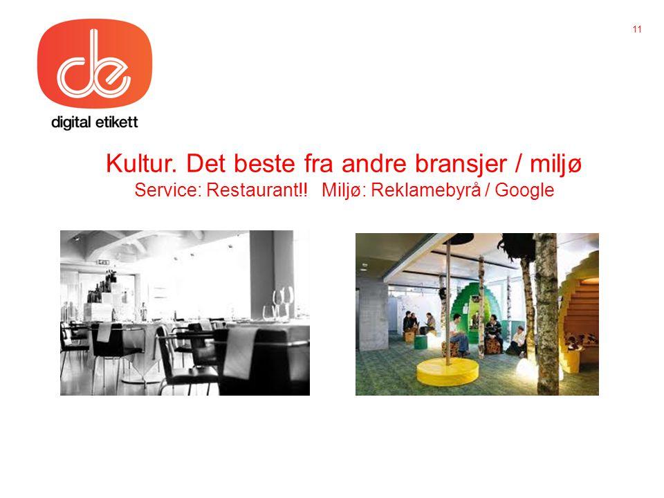 Kultur. Det beste fra andre bransjer / miljø Service: Restaurant!! Miljø: Reklamebyrå / Google 11