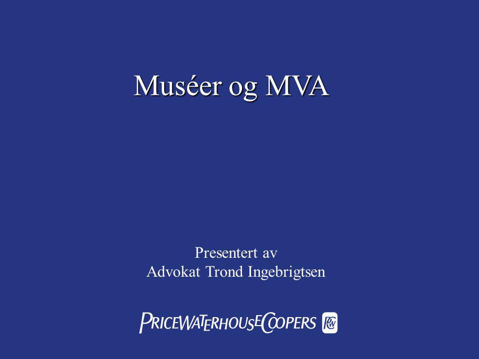  Muséer og MVA Presentert av Advokat Trond Ingebrigtsen
