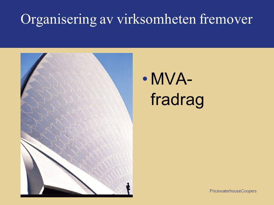PricewaterhouseCoopers Organisering av virksomheten fremover •MVA- fradrag