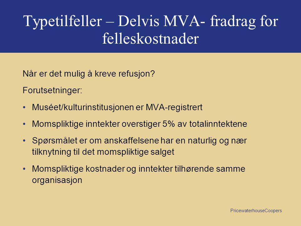 PricewaterhouseCoopers Typetilfeller – Delvis MVA- fradrag for felleskostnader Når er det mulig å kreve refusjon.