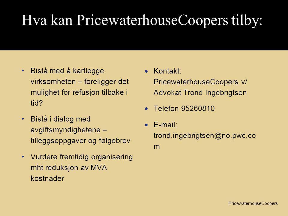PricewaterhouseCoopers Hva kan PricewaterhouseCoopers tilby: •Bistå med å kartlegge virksomheten – foreligger det mulighet for refusjon tilbake i tid.