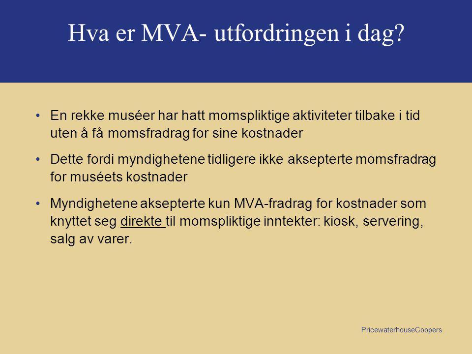 PricewaterhouseCoopers Organisering av virksomheten fremover - MVA- fradrag •Bygging av nytt museum - vurdere å legge eiendommen i et eget eiendomsselskap.