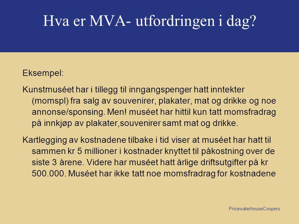 PricewaterhouseCoopers Hva er MVA- utfordringen i dag.
