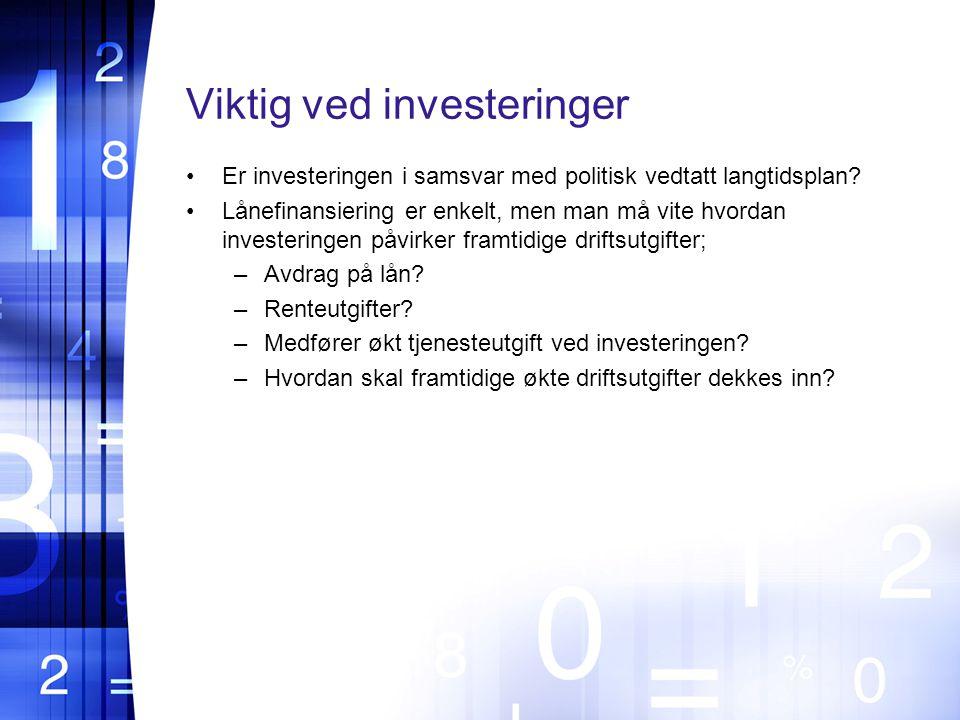 Viktig ved investeringer •Er investeringen i samsvar med politisk vedtatt langtidsplan.