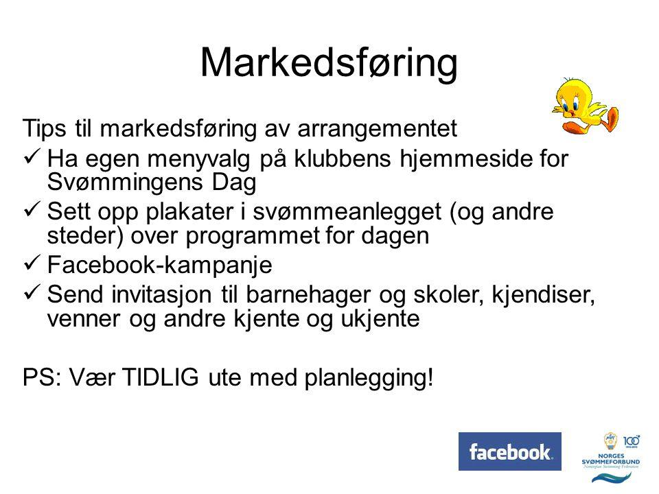Markedsføring Tips til markedsføring av arrangementet  Ha egen menyvalg på klubbens hjemmeside for Svømmingens Dag  Sett opp plakater i svømmeanlegg