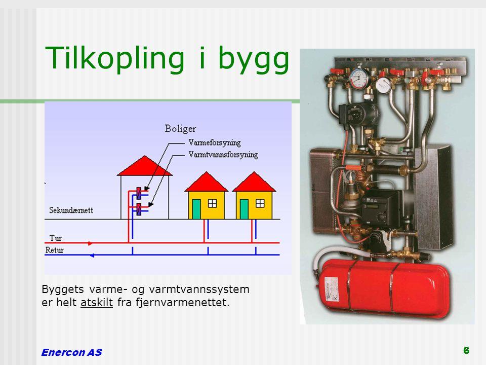 Enercon AS 6 Tilkopling i bygg Byggets varme- og varmtvannssystem er helt atskilt fra fjernvarmenettet.