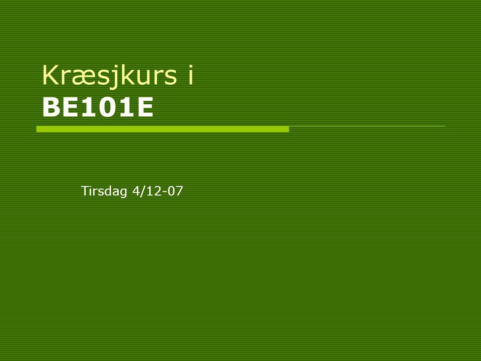 Kræsjkurs i BE101E Tirsdag 4/12-07