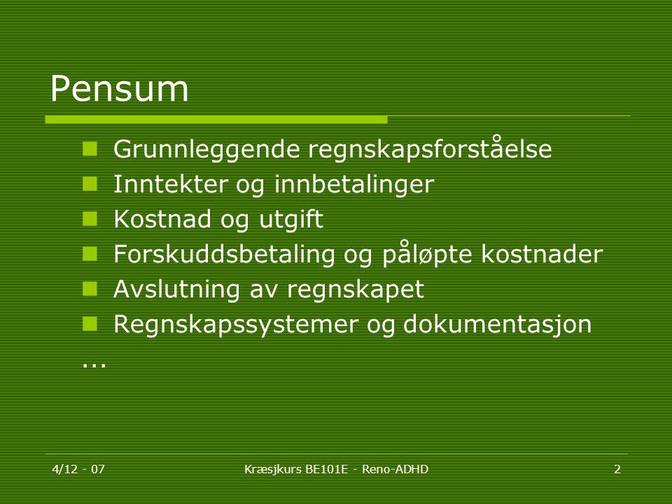 4/12 - 07Kræsjkurs BE101E - Reno-ADHD2 Pensum  Grunnleggende regnskapsforståelse  Inntekter og innbetalinger  Kostnad og utgift  Forskuddsbetaling og påløpte kostnader  Avslutning av regnskapet  Regnskapssystemer og dokumentasjon...