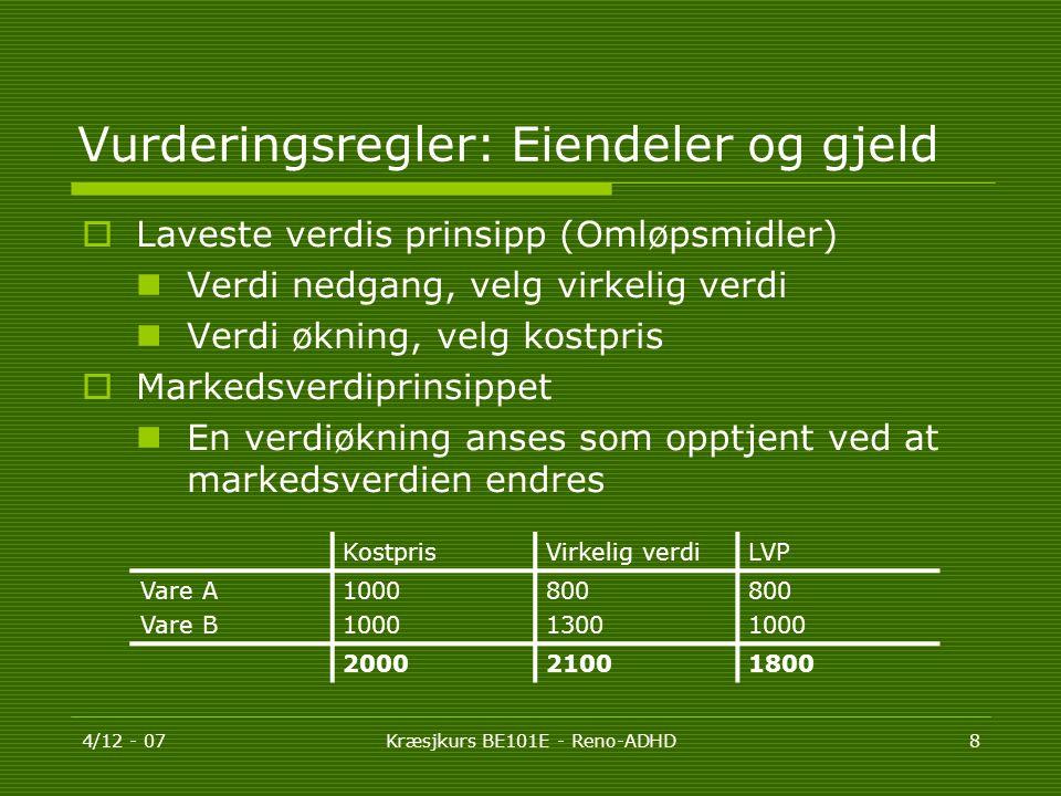 4/12 - 07Kræsjkurs BE101E - Reno-ADHD8 Vurderingsregler: Eiendeler og gjeld  Laveste verdis prinsipp (Omløpsmidler)  Verdi nedgang, velg virkelig ve