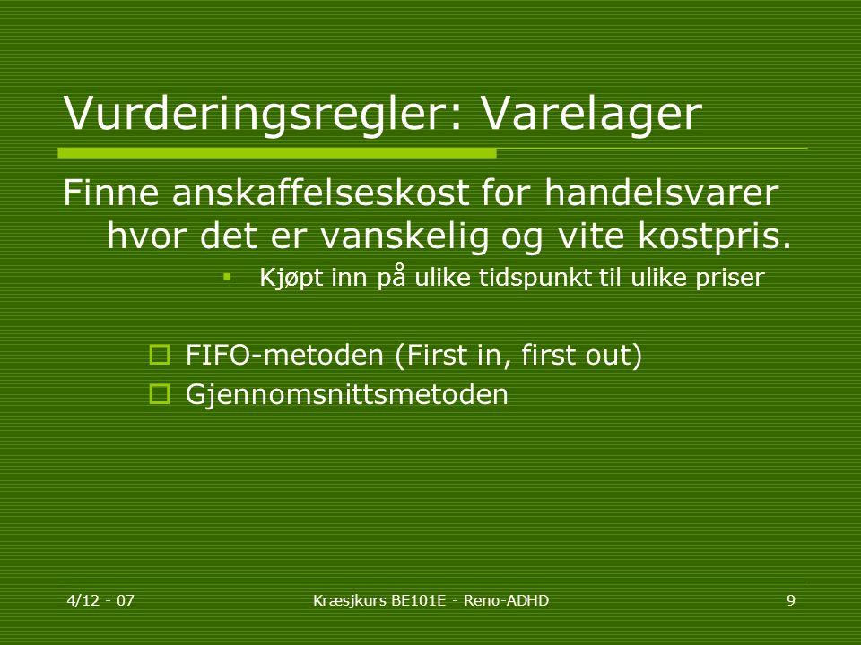 4/12 - 07Kræsjkurs BE101E - Reno-ADHD9 Vurderingsregler: Varelager Finne anskaffelseskost for handelsvarer hvor det er vanskelig og vite kostpris.  K