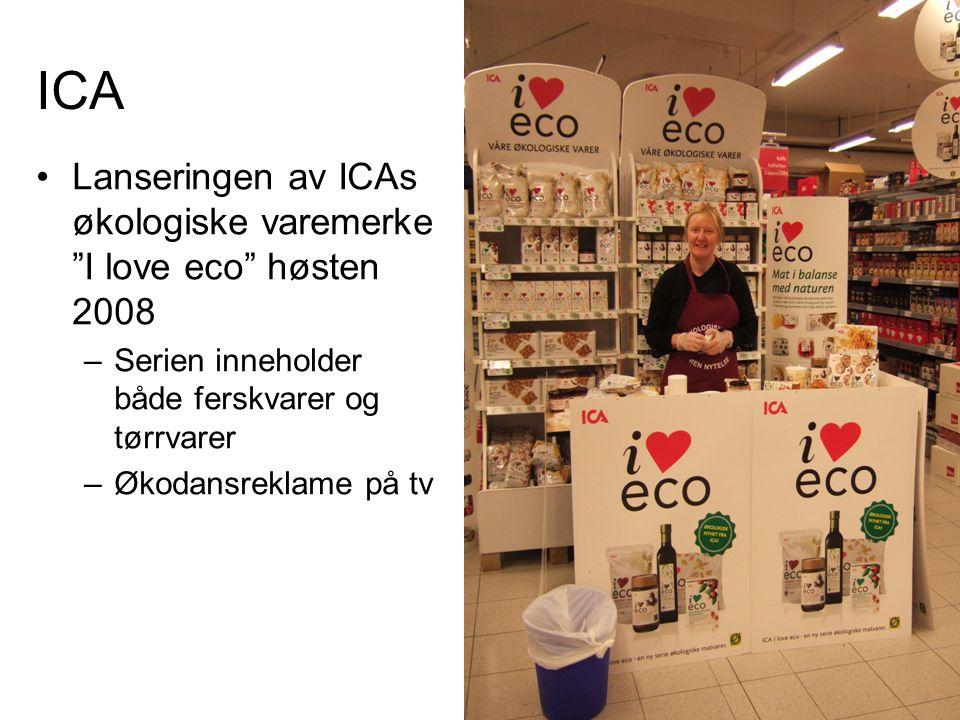 """ICA •Lanseringen av ICAs økologiske varemerke """"I love eco"""" høsten 2008 –Serien inneholder både ferskvarer og tørrvarer –Økodansreklame på tv"""