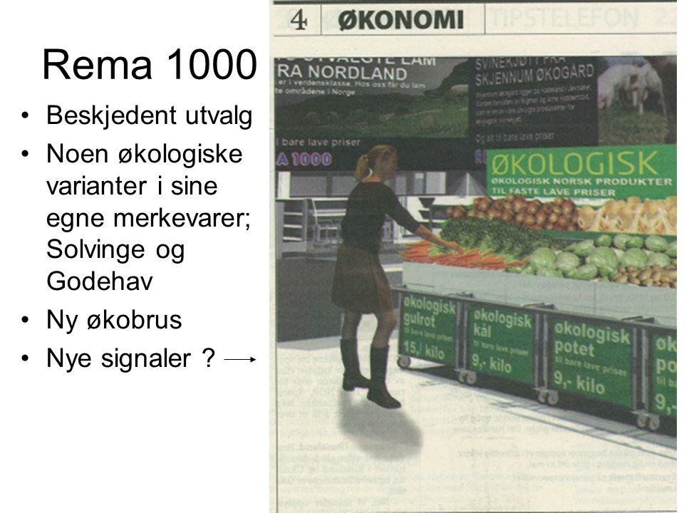 Rema 1000 •Beskjedent utvalg •Noen økologiske varianter i sine egne merkevarer; Solvinge og Godehav •Ny økobrus •Nye signaler ?