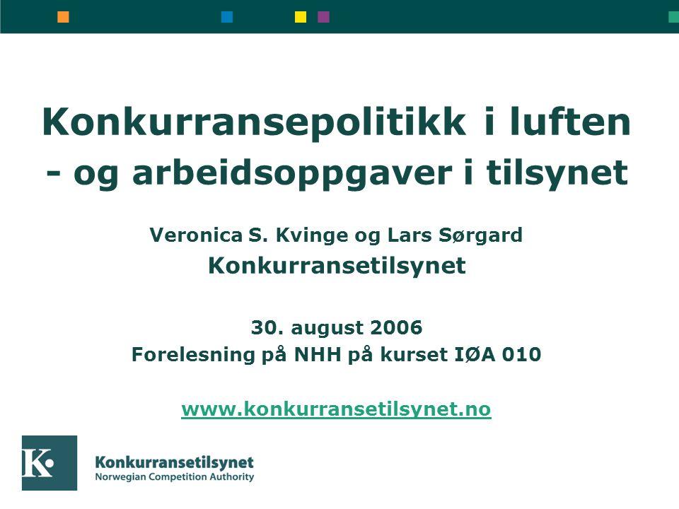 Konkurransepolitikk i luften - og arbeidsoppgaver i tilsynet Veronica S. Kvinge og Lars Sørgard Konkurransetilsynet 30. august 2006 Forelesning på NHH