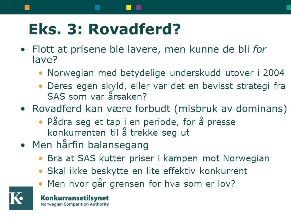 Eks. 3: Rovadferd? •Flott at prisene ble lavere, men kunne de bli for lave? •Norwegian med betydelige underskudd utover i 2004 •Deres egen skyld, elle