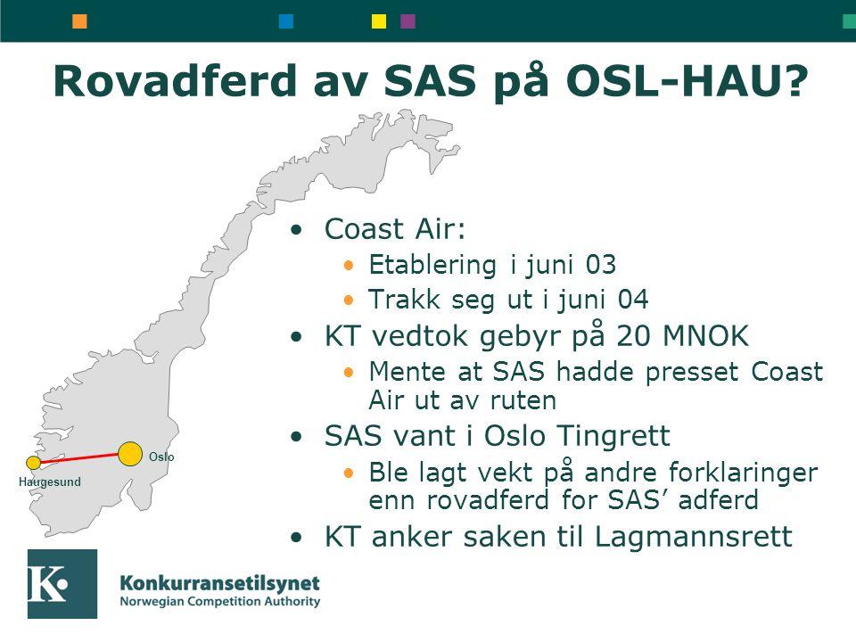 Rovadferd av SAS på OSL-HAU? Haugesund Oslo •Coast Air: •Etablering i juni 03 •Trakk seg ut i juni 04 •KT vedtok gebyr på 20 MNOK •Mente at SAS hadde