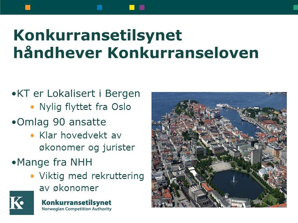 Konkurransetilsynet håndhever Konkurranseloven •KT er Lokalisert i Bergen •Nylig flyttet fra Oslo •Omlag 90 ansatte •Klar hovedvekt av økonomer og jur
