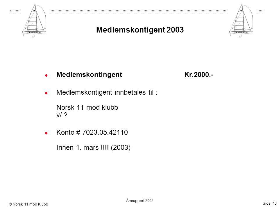 Side 10 Årsrapport 2002 © Norsk 11 mod Klubb Medlemskontigent 2003  MedlemskontingentKr.2000.-  Medlemskontigent innbetales til : Norsk 11 mod klubb