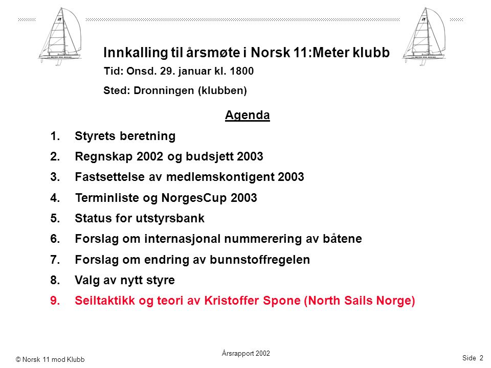 Side 2 Årsrapport 2002 © Norsk 11 mod Klubb Innkalling til årsmøte i Norsk 11:Meter klubb Tid: Onsd. 29. januar kl. 1800 Sted: Dronningen (klubben) Ag