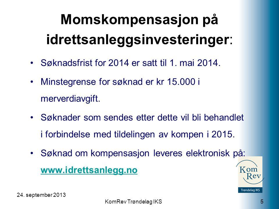 KomRev Trøndelag IKS 24. september 2013 5 •Søknadsfrist for 2014 er satt til 1.
