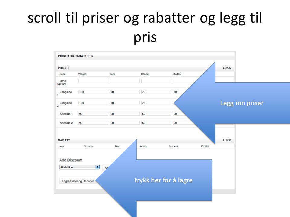 scroll til priser og rabatter og legg til pris trykk her for å lagre Legg inn priser