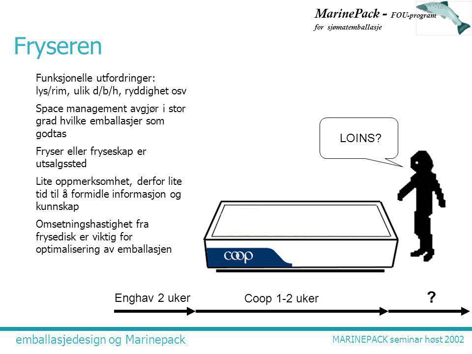 emballasjedesign og Marinepack MARINEPACK seminar høst 2002 MarinePack - FOU-program for sjømatemballasje Fryseren Funksjonelle utfordringer: lys/rim, ulik d/b/h, ryddighet osv Space management avgjør i stor grad hvilke emballasjer som godtas Fryser eller fryseskap er utsalgssted Lite oppmerksomhet, derfor lite tid til å formidle informasjon og kunnskap Omsetningshastighet fra frysedisk er viktig for optimalisering av emballasjen Enghav 2 uker Coop 1-2 uker .