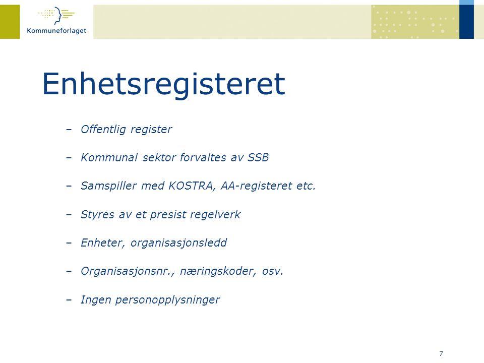 7 Enhetsregisteret –Offentlig register –Kommunal sektor forvaltes av SSB –Samspiller med KOSTRA, AA-registeret etc. –Styres av et presist regelverk –E