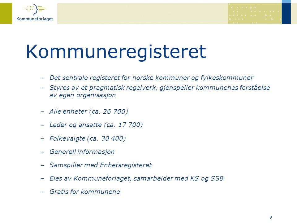 8 Kommuneregisteret –Det sentrale registeret for norske kommuner og fylkeskommuner –Styres av et pragmatisk regelverk, gjenspeiler kommunenes forståel