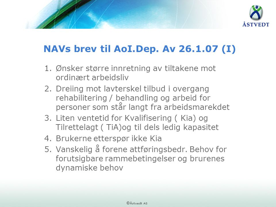 NAVs brev til AoI.Dep. Av 26.1.07 (I) 1.Ønsker større innretning av tiltakene mot ordinært arbeidsliv 2.Dreiing mot lavterskel tilbud i overgang rehab