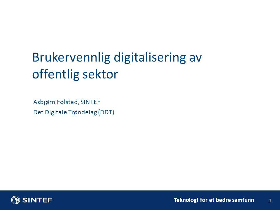 Teknologi for et bedre samfunn 1 Asbjørn Følstad, SINTEF Det Digitale Trøndelag (DDT) Brukervennlig digitalisering av offentlig sektor