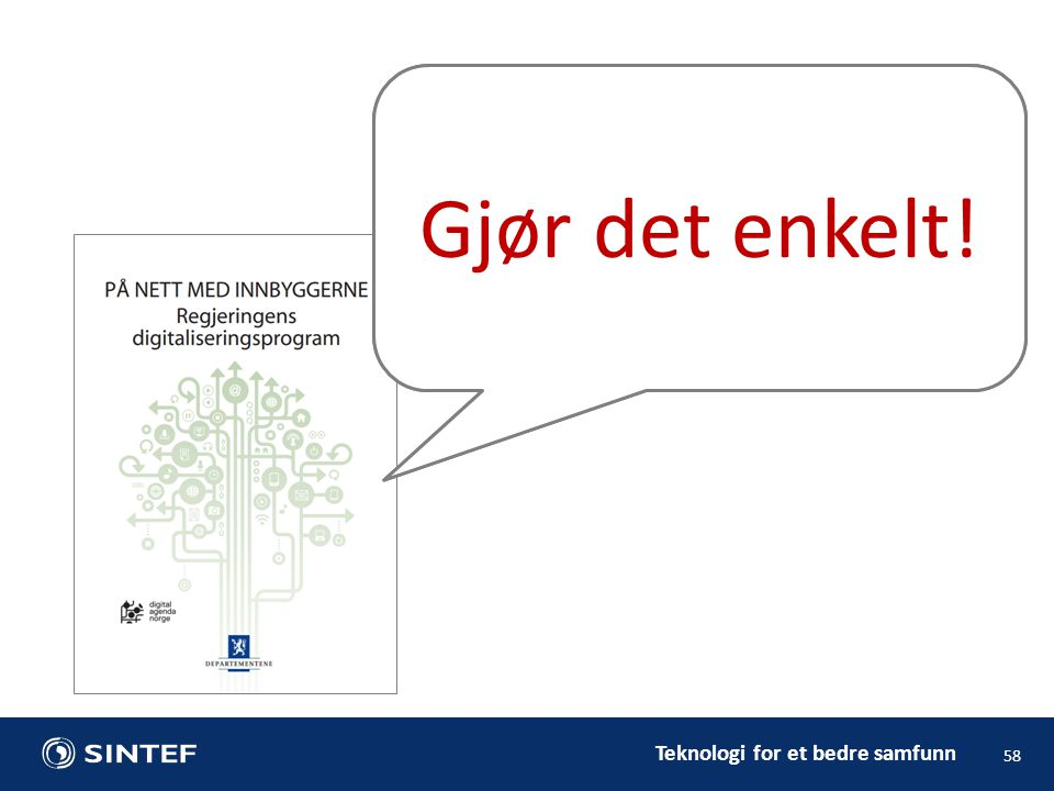 Teknologi for et bedre samfunn 58 Gjør det enkelt!