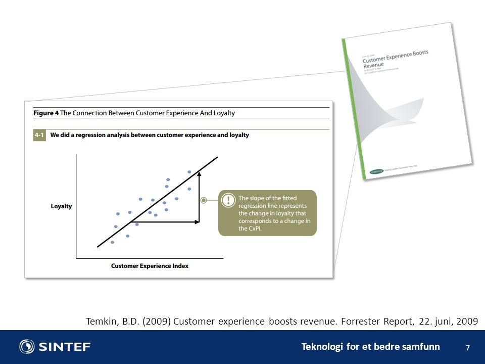 Teknologi for et bedre samfunn 7 Temkin, B.D. (2009) Customer experience boosts revenue. Forrester Report, 22. juni, 2009