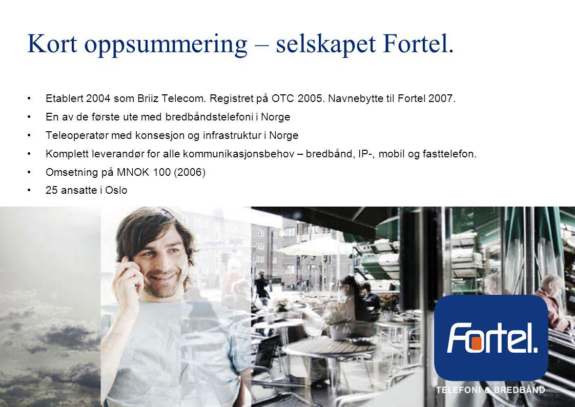 Kort oppsummering – selskapet Fortel.• Etablert 2004 som Briiz Telecom.