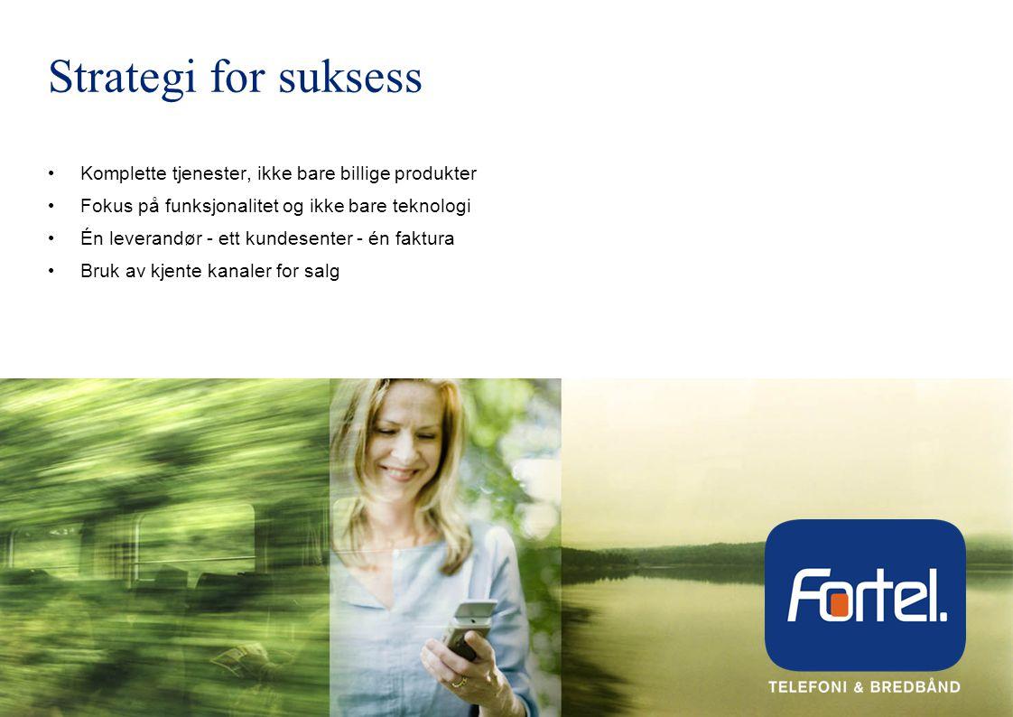 Strategi for suksess • Komplette tjenester, ikke bare billige produkter • Fokus på funksjonalitet og ikke bare teknologi • Én leverandør - ett kundesenter - én faktura • Bruk av kjente kanaler for salg