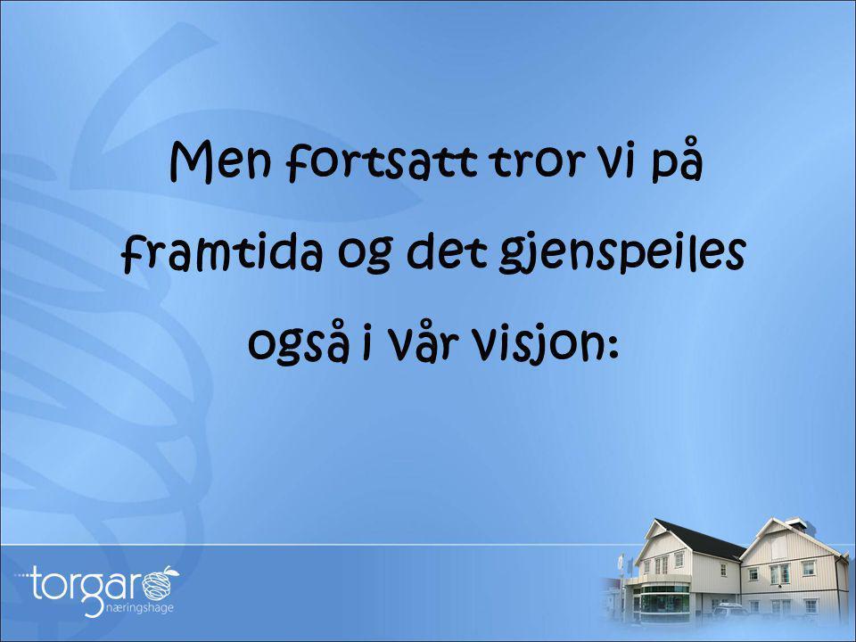 Men fortsatt tror vi på framtida og det gjenspeiles også i vår visjon: