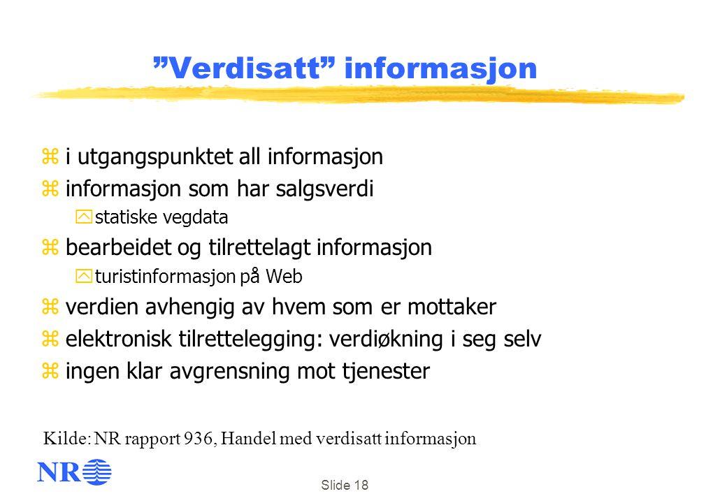 """Slide 18 """"Verdisatt"""" informasjon zi utgangspunktet all informasjon zinformasjon som har salgsverdi ystatiske vegdata zbearbeidet og tilrettelagt infor"""