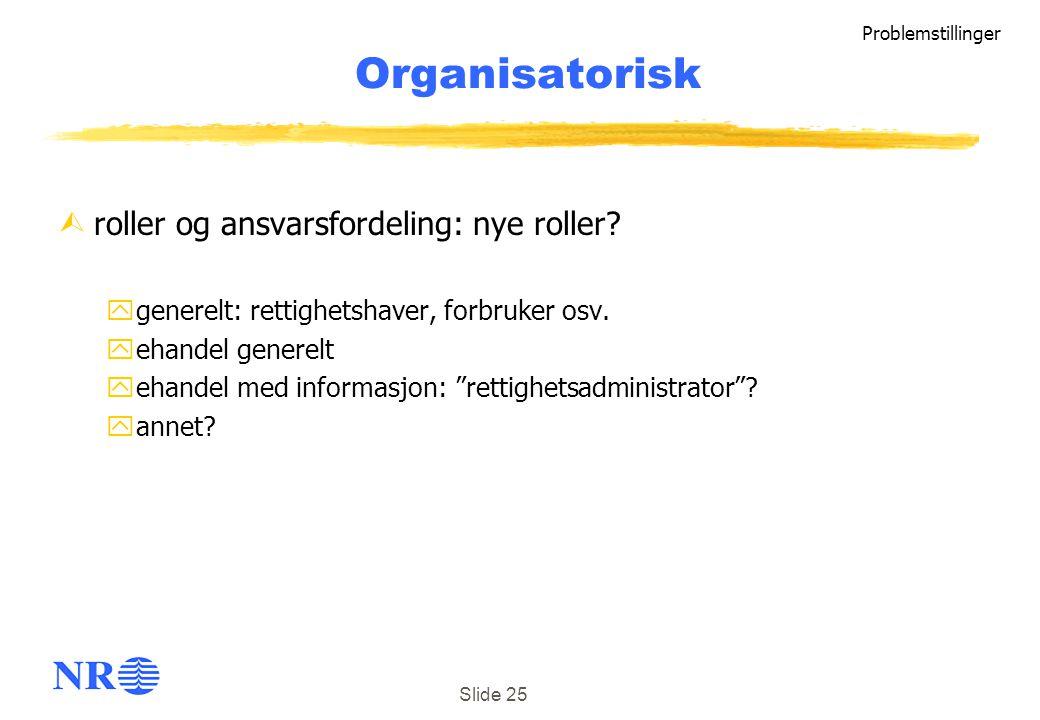 Slide 25 Organisatorisk Ùroller og ansvarsfordeling: nye roller? ygenerelt: rettighetshaver, forbruker osv. yehandel generelt yehandel med informasjon