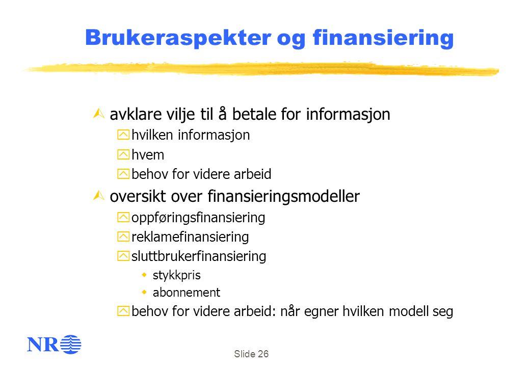 Slide 26 Brukeraspekter og finansiering Ùavklare vilje til å betale for informasjon yhvilken informasjon yhvem ybehov for videre arbeid Ùoversikt over