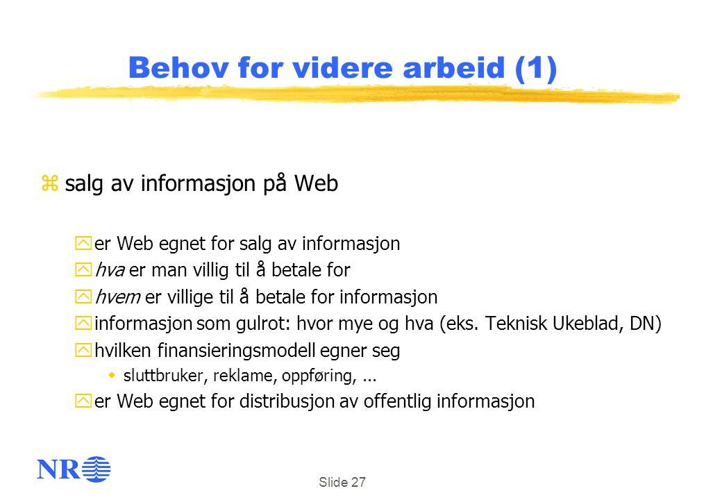 Slide 27 Behov for videre arbeid (1) zsalg av informasjon på Web yer Web egnet for salg av informasjon yhva er man villig til å betale for yhvem er vi