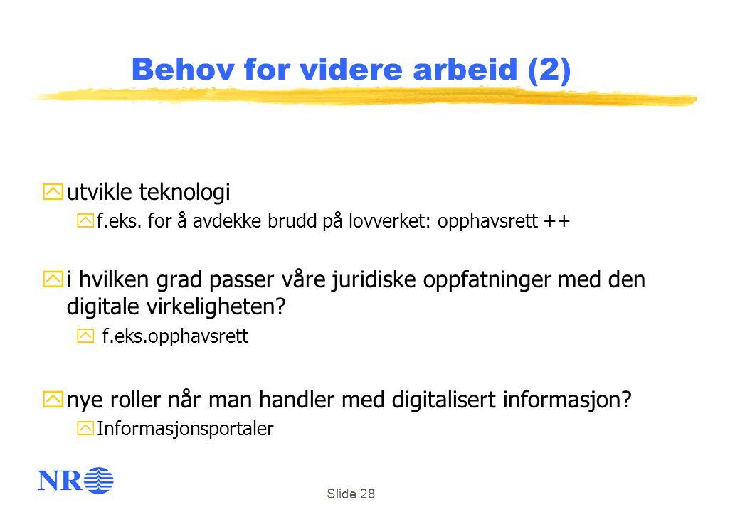 Slide 28 Behov for videre arbeid (2) yutvikle teknologi yf.eks. for å avdekke brudd på lovverket: opphavsrett ++ yi hvilken grad passer våre juridiske