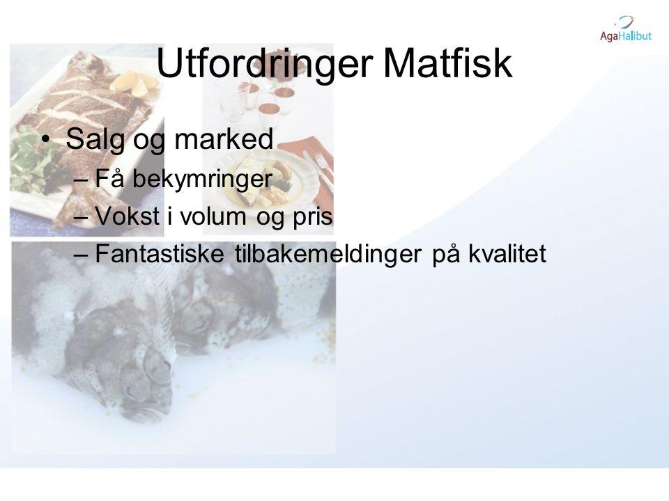 Utfordringer Matfisk •Salg og marked –Få bekymringer –Vokst i volum og pris –Fantastiske tilbakemeldinger på kvalitet