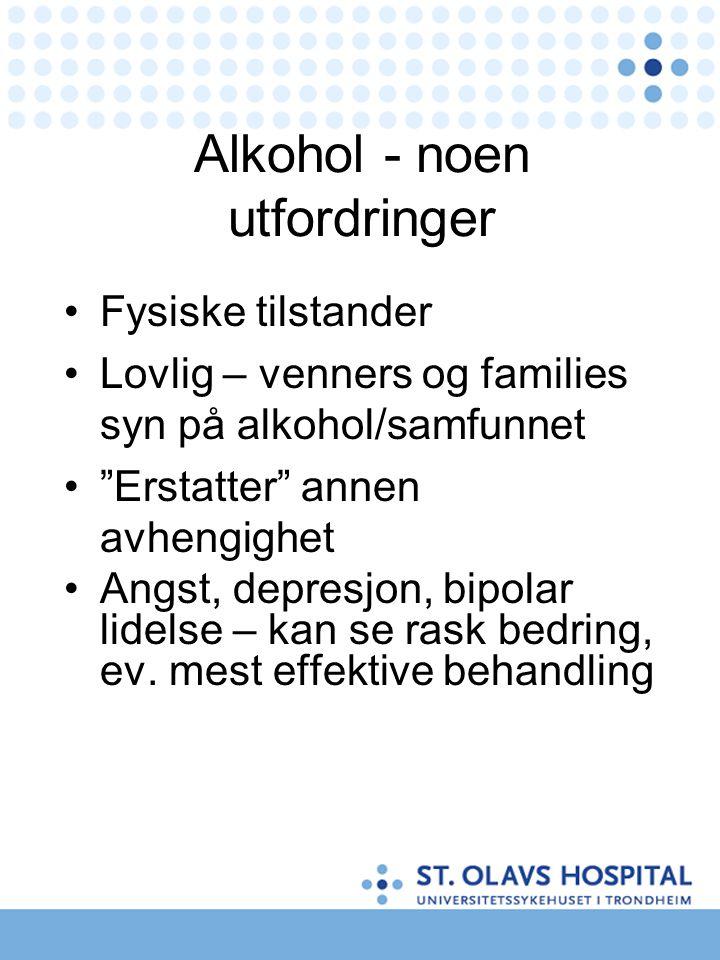 """Alkohol - noen utfordringer •Fysiske tilstander •Lovlig – venners og families syn på alkohol/samfunnet •""""Erstatter"""" annen avhengighet •Angst, depresjo"""