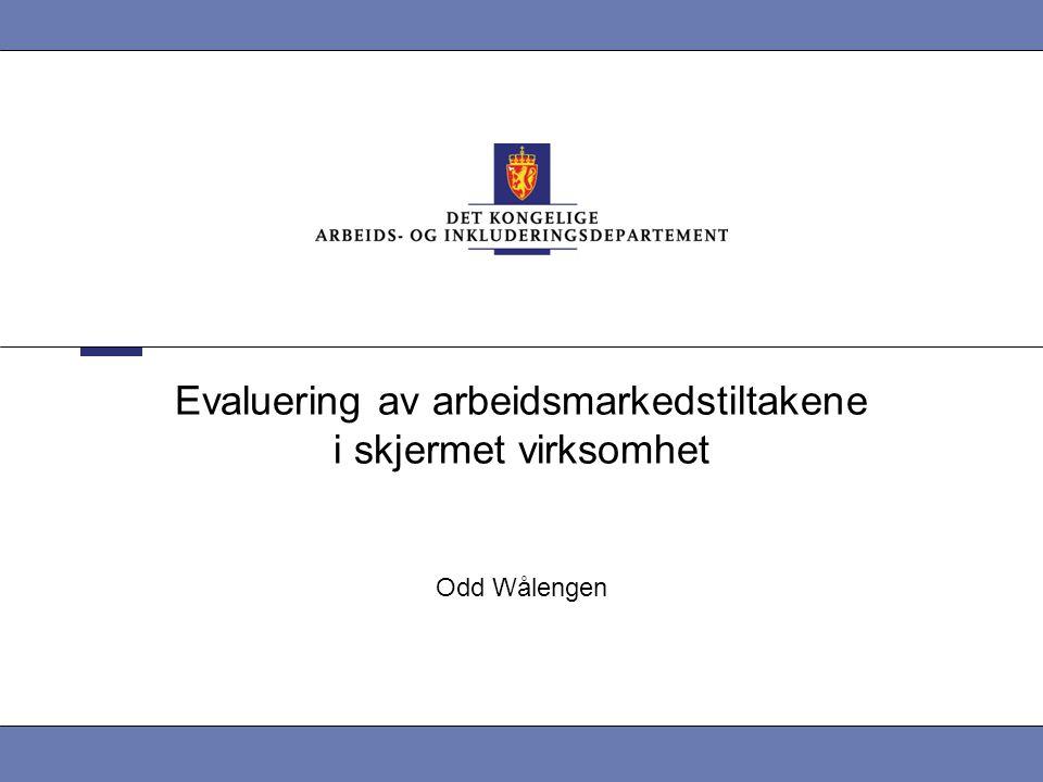 Evaluering av arbeidsmarkedstiltakene i skjermet virksomhet Odd Wålengen
