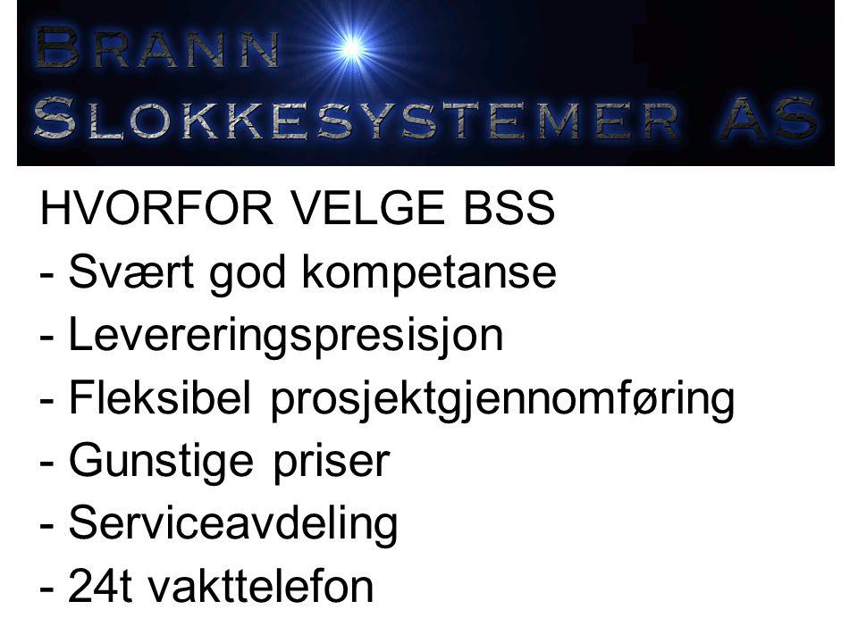 HVORFOR VELGE BSS - Svært god kompetanse - Levereringspresisjon - Fleksibel prosjektgjennomføring - Gunstige priser - Serviceavdeling - 24t vakttelefo